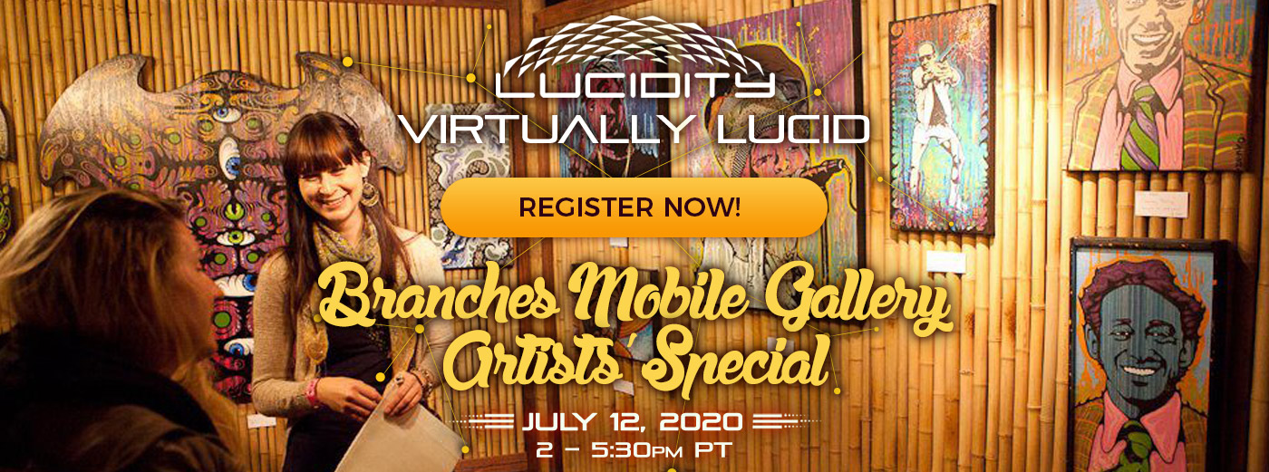 Branches Mobile Gallery Artists' Special, July 12th, 2020, 2:00pm - 5:30pm PDT Click to register at Eventbrite
